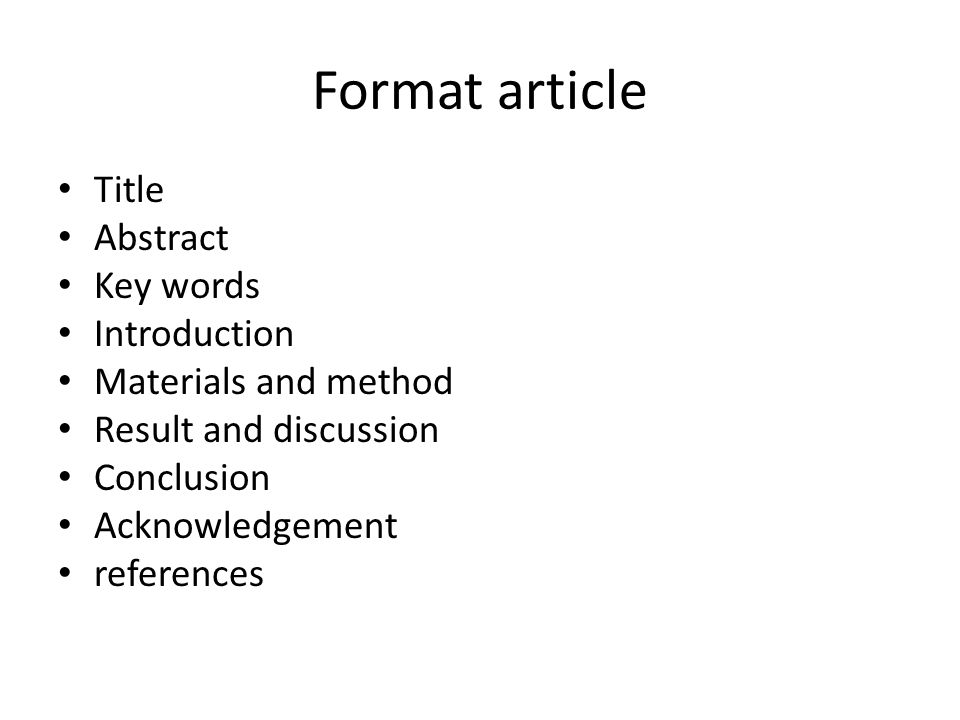 Format article Title Abstract Key words Introduction Materials and method Result and discussion Conclusion Acknowledgement references