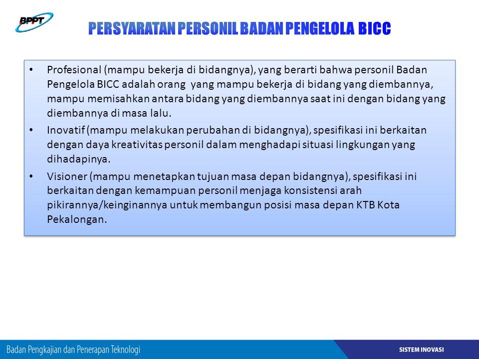 Profesional (mampu bekerja di bidangnya), yang berarti bahwa personil Badan Pengelola BICC adalah orang yang mampu bekerja di bidang yang diembannya, mampu memisahkan antara bidang yang diembannya saat ini dengan bidang yang diembannya di masa lalu.