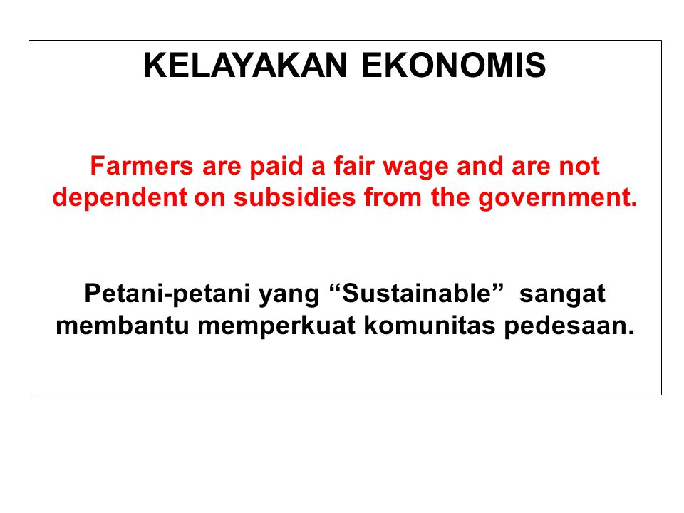 "KELAYAKAN EKONOMIS Farmers are paid a fair wage and are not dependent on subsidies from the government. Petani-petani yang ""Sustainable"" sangat memban"