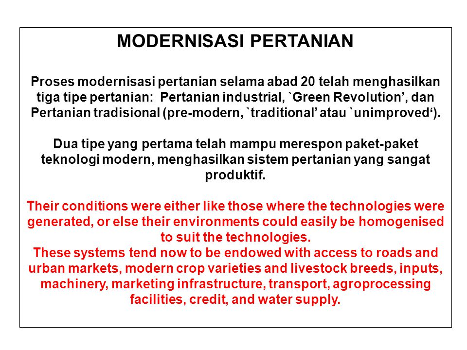 MODERNISASI PERTANIAN Proses modernisasi pertanian selama abad 20 telah menghasilkan tiga tipe pertanian: Pertanian industrial, `Green Revolution', da