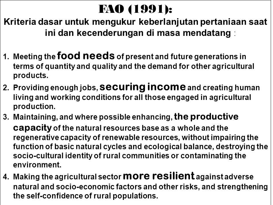 FAO (1991): Kriteria dasar untuk mengukur keberlanjutan pertaniaan saat ini dan kecenderungan di masa mendatang : 1.Meeting the food needs of present