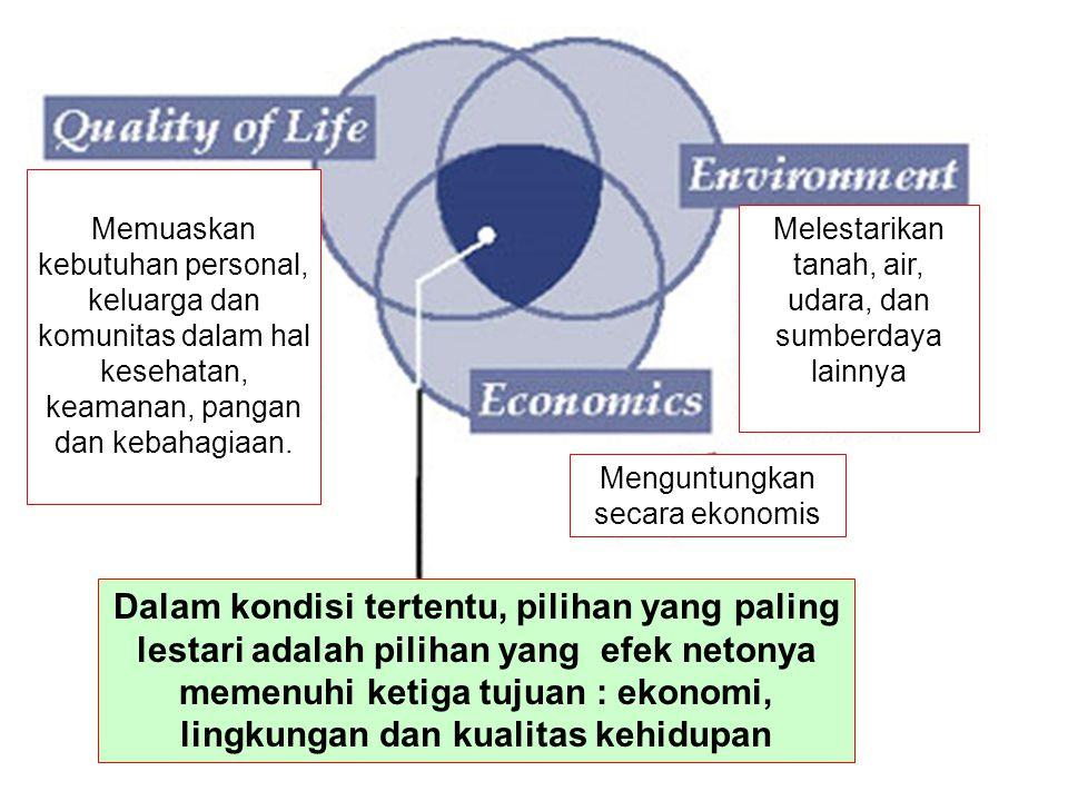 Dalam kondisi tertentu, pilihan yang paling lestari adalah pilihan yang efek netonya memenuhi ketiga tujuan : ekonomi, lingkungan dan kualitas kehidup