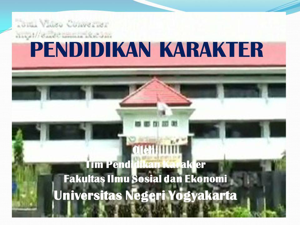 PENDIDIKAN KARAKTER Oleh: Tim Pendidikan Karakter Fakultas Ilmu Sosial dan Ekonomi Universitas Negeri Yogyakarta
