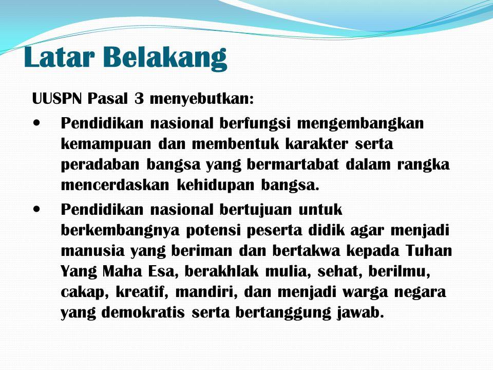 Latar Belakang UUSPN Pasal 3 menyebutkan: Pendidikan nasional berfungsi mengembangkan kemampuan dan membentuk karakter serta peradaban bangsa yang ber