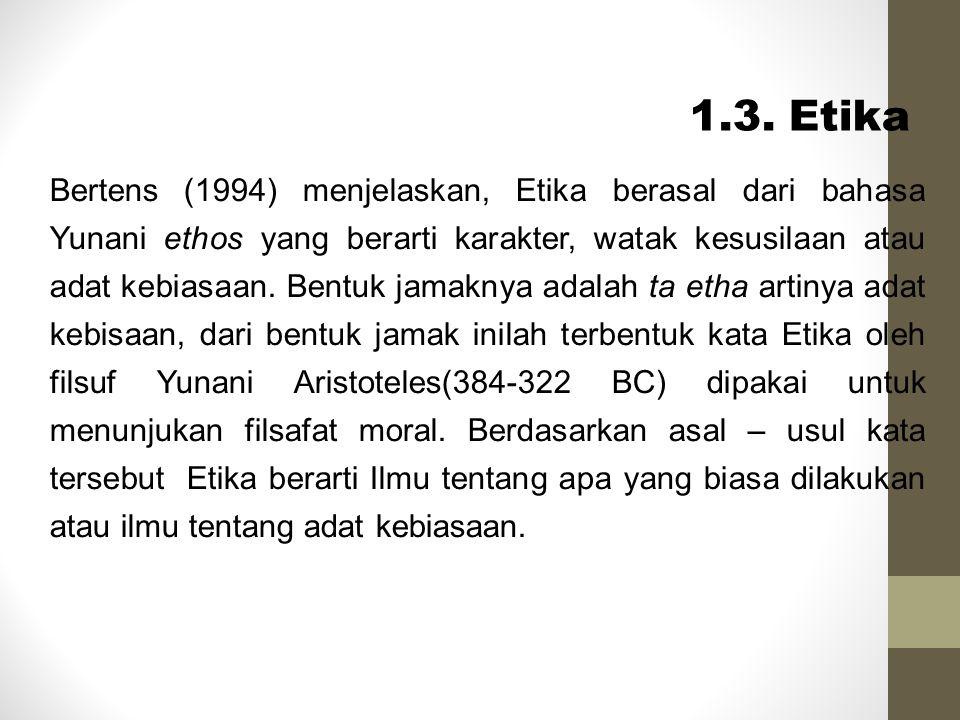 Bertens (1994) menjelaskan, Etika berasal dari bahasa Yunani ethos yang berarti karakter, watak kesusilaan atau adat kebiasaan. Bentuk jamaknya adalah