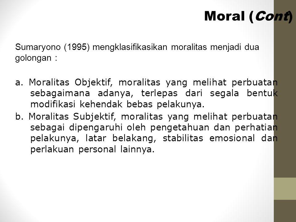 a. Moralitas Objektif, moralitas yang melihat perbuatan sebagaimana adanya, terlepas dari segala bentuk modifikasi kehendak bebas pelakunya. b. Morali