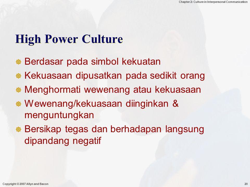 Chapter 2: Culture in Interpersonal Communication Copyright © 2007 Allyn and Bacon20 High Power Culture  Berdasar pada simbol kekuatan  Kekuasaan di