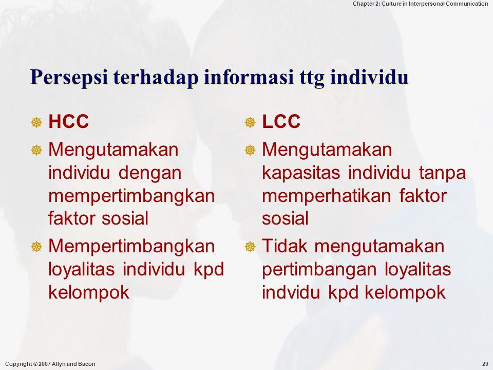 Chapter 2: Culture in Interpersonal Communication Copyright © 2007 Allyn and Bacon29 Persepsi terhadap informasi ttg individu  HCC  Mengutamakan ind