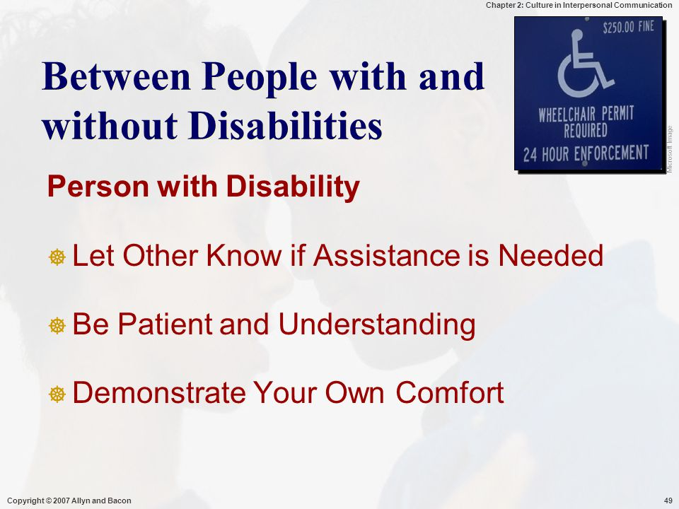 Chapter 2: Culture in Interpersonal Communication Copyright © 2007 Allyn and Bacon49 Between People with and without Disabilities Person with Disabili