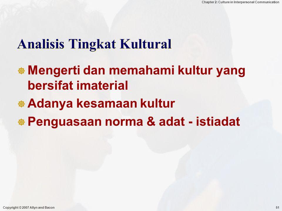Chapter 2: Culture in Interpersonal Communication Copyright © 2007 Allyn and Bacon51 Analisis Tingkat Kultural  Mengerti dan memahami kultur yang ber