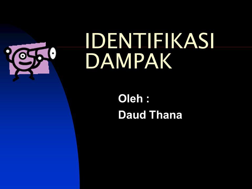 Identifikasi Dampak : Mengidentifikasi HAL PENTING dan DBP (DAMPAK BESAR DAN PENTING) akibat suatu kegiatan