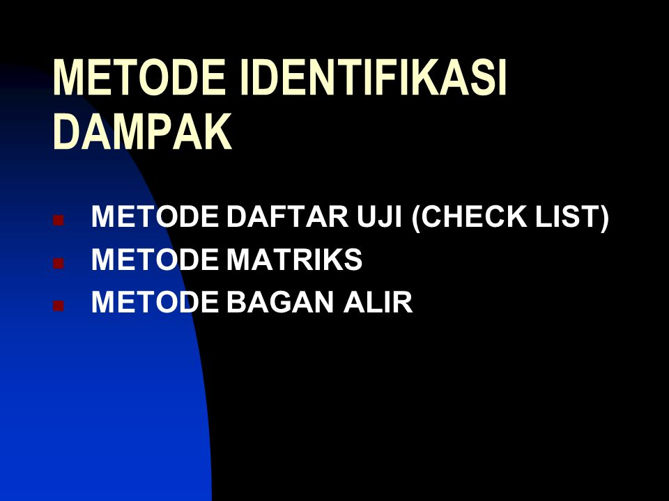 METODE IDENTIFIKASI DAMPAK METODE DAFTAR UJI (CHECK LIST) METODE MATRIKS METODE BAGAN ALIR