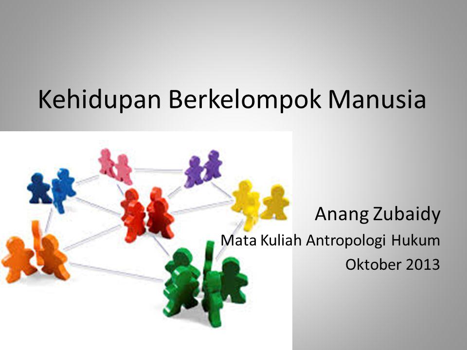 Kehidupan Berkelompok Manusia Anang Zubaidy Mata Kuliah Antropologi Hukum Oktober 2013