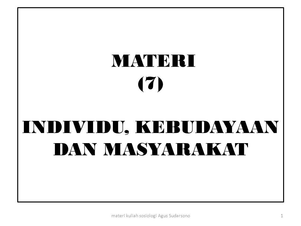MATERI (7) INDIVIDU, KEBUDAYAAN DAN MASYARAKAT 1materi kuliah sosiologi Agus Sudarsono
