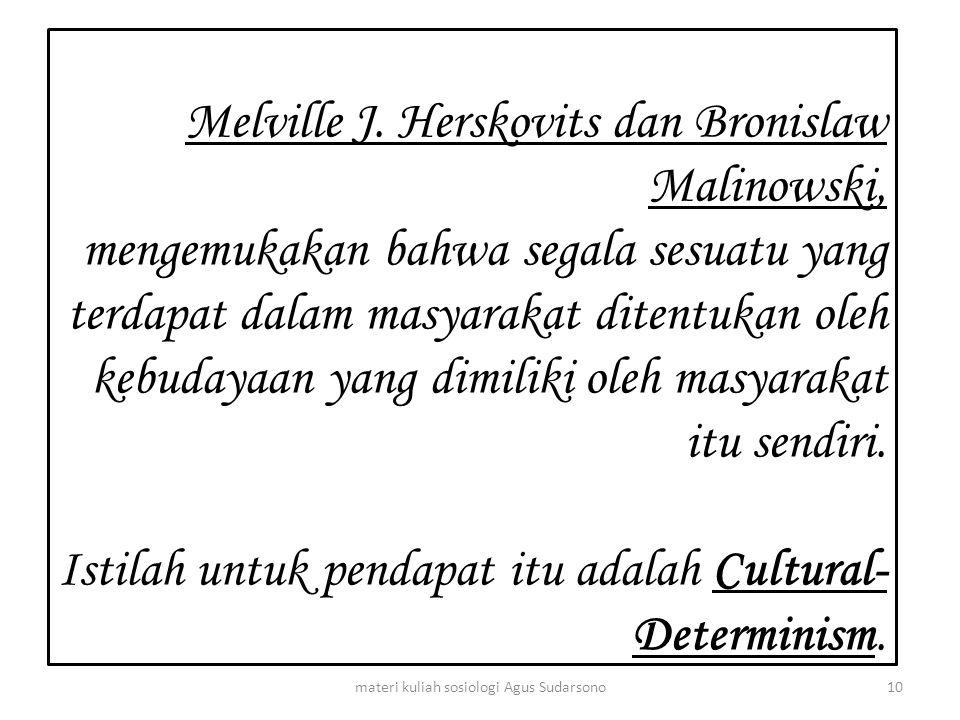 Melville J. Herskovits dan Bronislaw Malinowski, mengemukakan bahwa segala sesuatu yang terdapat dalam masyarakat ditentukan oleh kebudayaan yang dimi