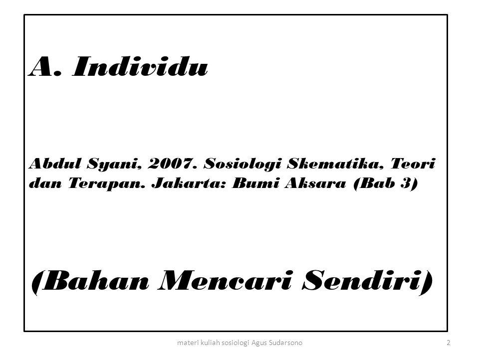 A. Individu Abdul Syani, 2007. Sosiologi Skematika, Teori dan Terapan. Jakarta: Bumi Aksara (Bab 3) (Bahan Mencari Sendiri) 2materi kuliah sosiologi A