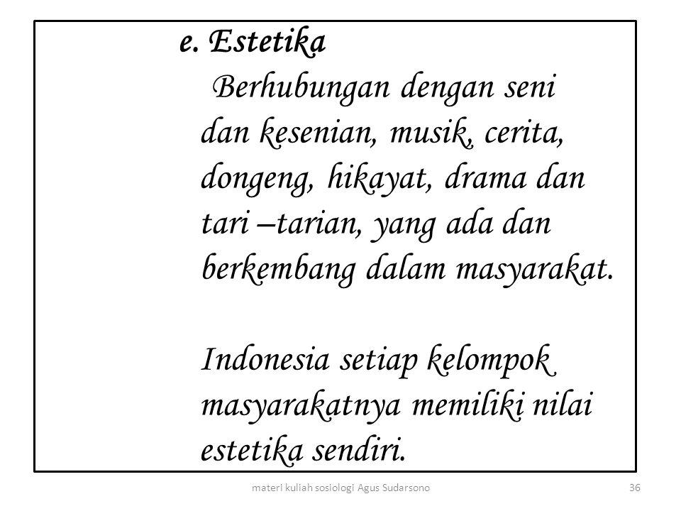 e. Estetika Berhubungan dengan seni dan kesenian, musik, cerita, dongeng, hikayat, drama dan tari –tarian, yang ada dan berkembang dalam masyarakat. I