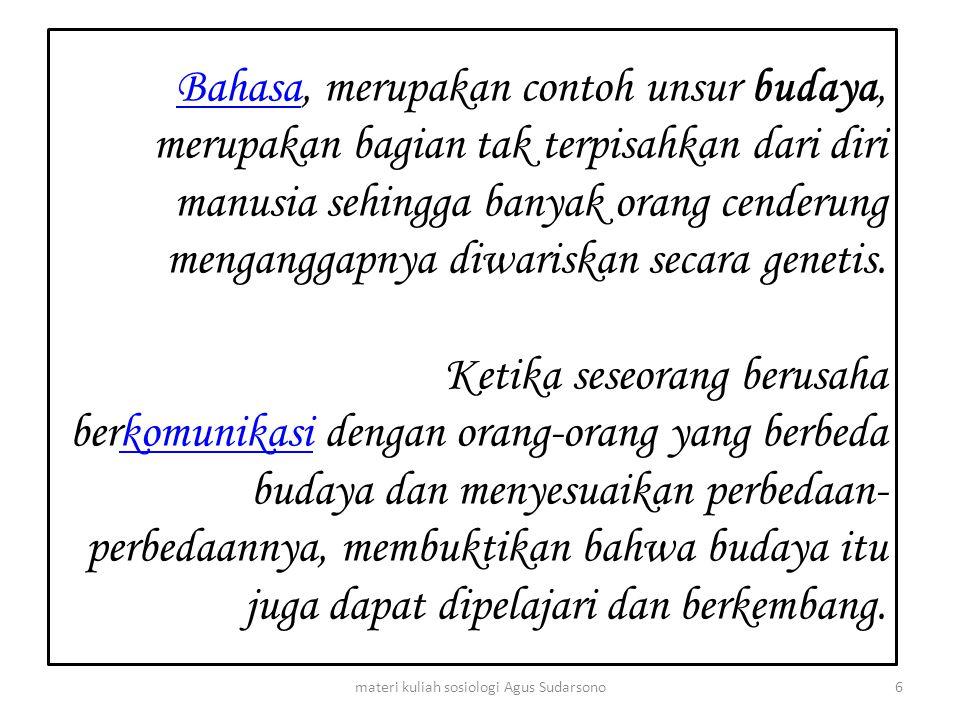 BahasaBahasa, merupakan contoh unsur budaya, merupakan bagian tak terpisahkan dari diri manusia sehingga banyak orang cenderung menganggapnya diwarisk