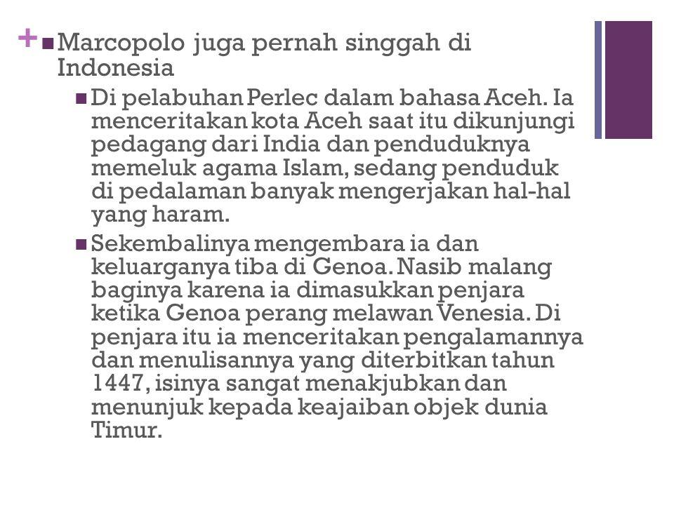 + Marcopolo bukunya kitab tentang kerajaan & keajaiban di dunia Timur menguraikan pengalamannya selama 20 tahun mengembara di Asia.