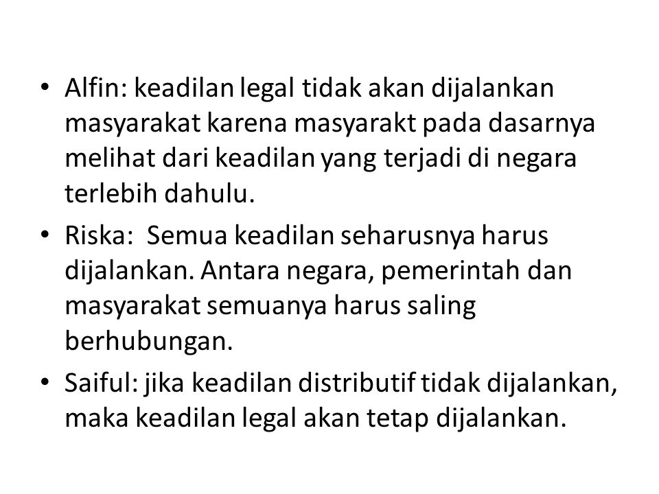 Alfin: keadilan legal tidak akan dijalankan masyarakat karena masyarakt pada dasarnya melihat dari keadilan yang terjadi di negara terlebih dahulu. Ri