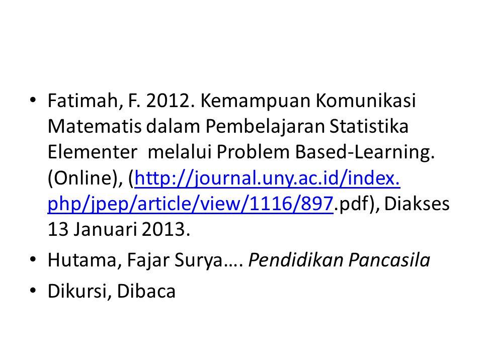 Fatimah, F. 2012. Kemampuan Komunikasi Matematis dalam Pembelajaran Statistika Elementer melalui Problem Based-Learning. (Online), (http://journal.uny