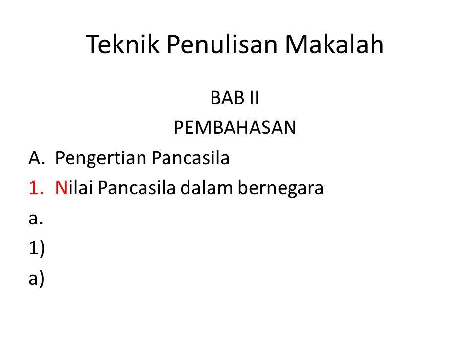 Teknik Penulisan Makalah BAB II PEMBAHASAN A.Pengertian Pancasila 1.Nilai Pancasila dalam bernegara a. 1) a)