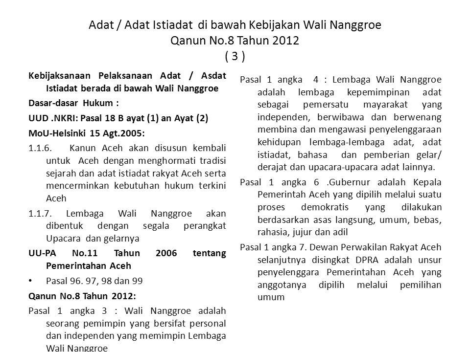 Adat / Adat Istiadat di bawah Kebijakan Wali Nanggroe Qanun No.8 Tahun 2012 ( 3 ) Kebijaksanaan Pelaksanaan Adat / Asdat Istiadat berada di bawah Wali