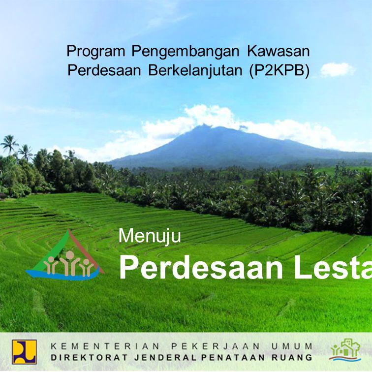 Menuju Perdesaan Lestari Program Pengembangan Kawasan Perdesaan Berkelanjutan (P2KPB)