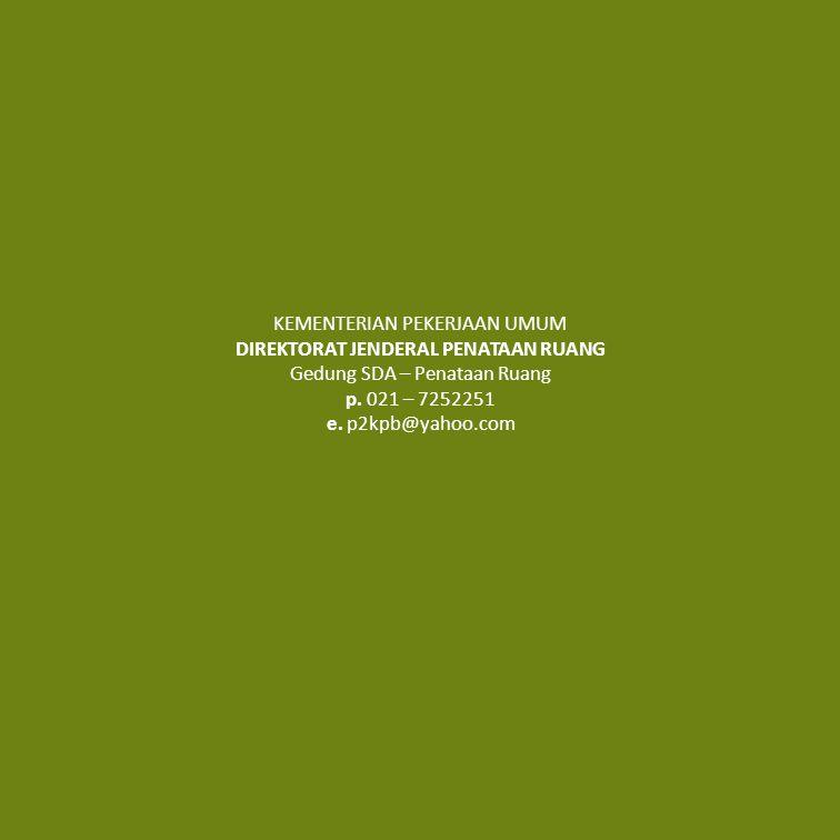 KEMENTERIAN PEKERJAAN UMUM DIREKTORAT JENDERAL PENATAAN RUANG Gedung SDA – Penataan Ruang p. 021 – 7252251 e. p2kpb@yahoo.com