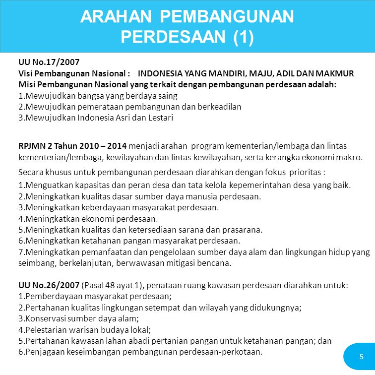 ARAHAN PEMBANGUNAN PERDESAAN (1) UU No.17/2007 Visi Pembangunan Nasional : INDONESIA YANG MANDIRI, MAJU, ADIL DAN MAKMUR Misi Pembangunan Nasional yan