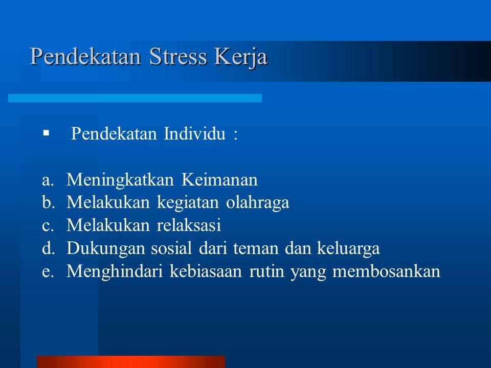 Pendekatan Stress Kerja  Pendekatan Individu : a.Meningkatkan Keimanan b.Melakukan kegiatan olahraga c.Melakukan relaksasi d.Dukungan sosial dari teman dan keluarga e.Menghindari kebiasaan rutin yang membosankan