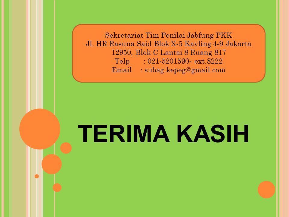TERIMA KASIH Sekretariat Tim Penilai Jabfung PKK Jl. HR Rasuna Said Blok X-5 Kavling 4-9 Jakarta 12950, Blok C Lantai 8 Ruang 817 Telp: 021-5201590- e