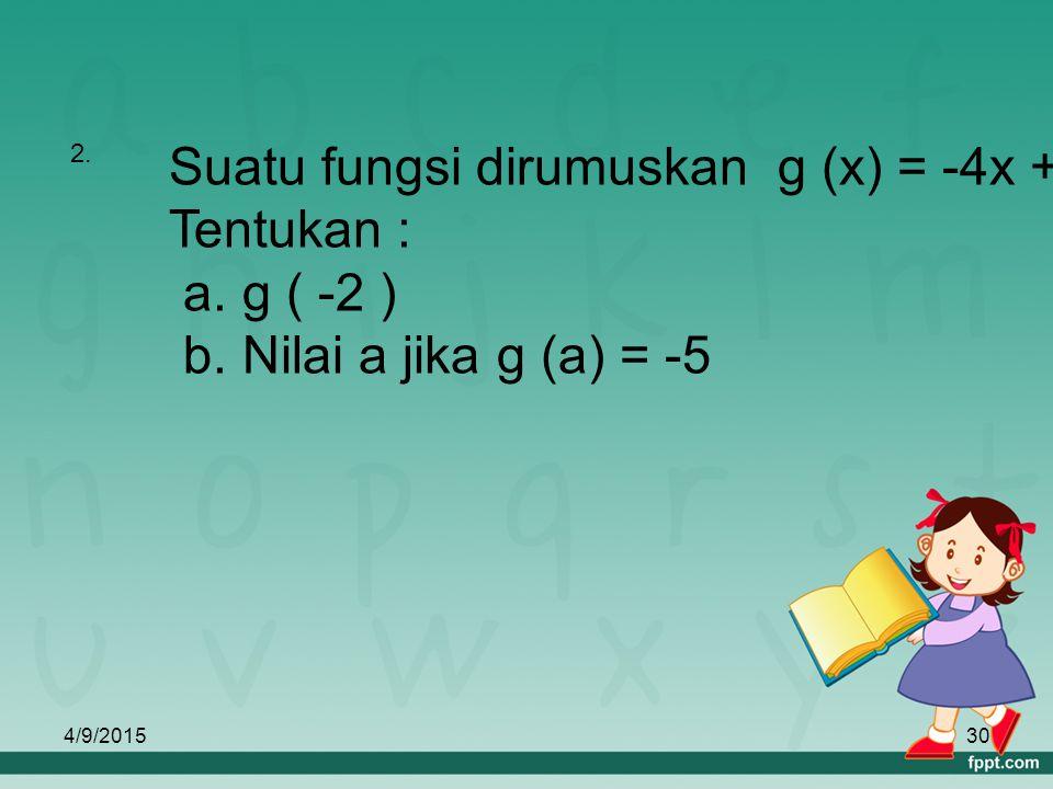 4/9/201529 Jawab : a. Rumus fungsinya f(x) = 5x – 3 a. Rumus fungsinya f(x) = 5x – 3 b. Nilai fungsi f(x) = 5x – 3 b. Nilai fungsi f(x) = 5x – 3 untuk