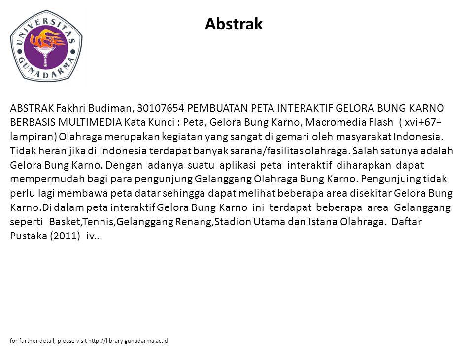 Abstrak ABSTRAK Fakhri Budiman, 30107654 PEMBUATAN PETA INTERAKTIF GELORA BUNG KARNO BERBASIS MULTIMEDIA Kata Kunci : Peta, Gelora Bung Karno, Macrome