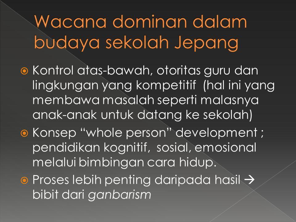  Kontrol atas-bawah, otoritas guru dan lingkungan yang kompetitif (hal ini yang membawa masalah seperti malasnya anak-anak untuk datang ke sekolah)  Konsep whole person development ; pendidikan kognitif, sosial, emosional melalui bimbingan cara hidup.