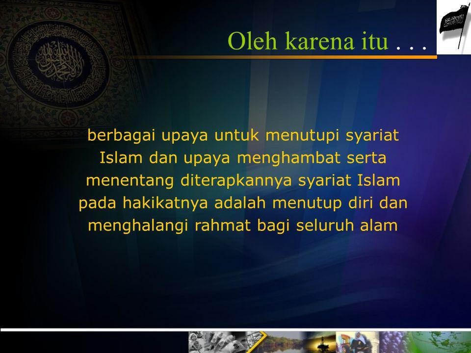 Rahmatan lil 'âlamin...◙ Rahmat Allah SWT ini bukanlah berkaitan dengan pribadi Muhammad saw.