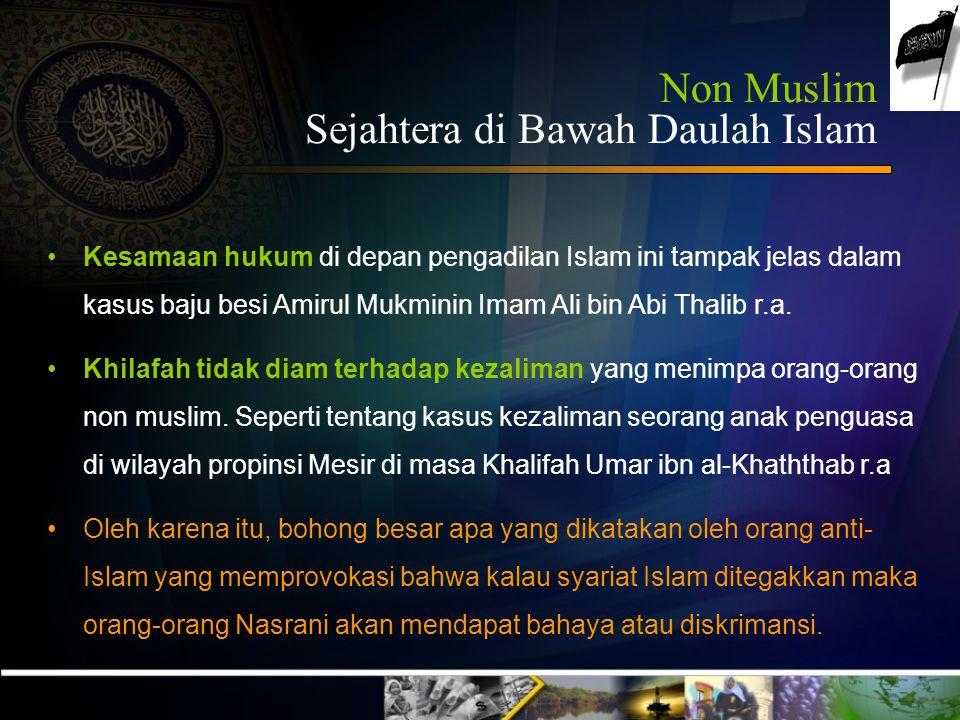 Non Muslim Sejahtera di Bawah Daulah Islam Sebagian orang mengira bila Islam diterapkan semua orang harus beralih agama, hak beragama non-muslim diaba
