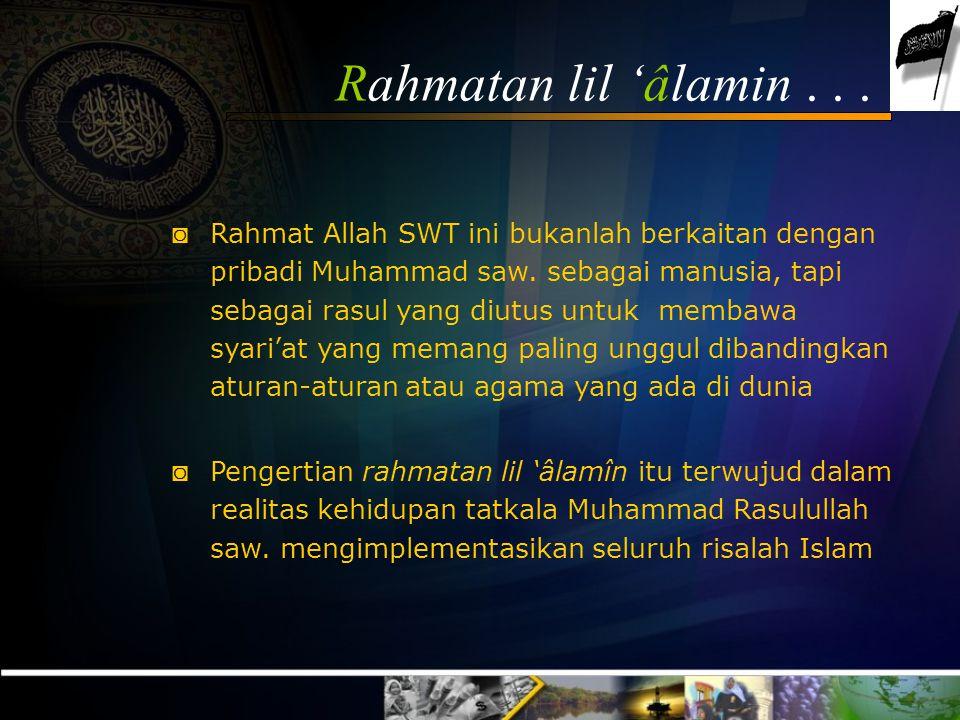"Rahmatan lil 'âlamin وَمَا أَرْسَلْنَاكَ إِلاَّ رَحْمَةً لِلْعَالَمِينَ ""Dan tiadalah Kami utus engkau (ya Muhammad) melainkan sebagai rahmat bagi sel"