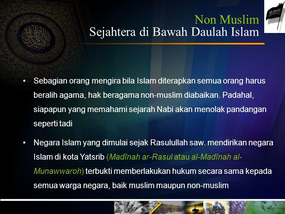 Non Muslim Sejahtera di Bawah Daulah Islam Sebagian orang mengira bila Islam diterapkan semua orang harus beralih agama, hak beragama non-muslim diabaikan.