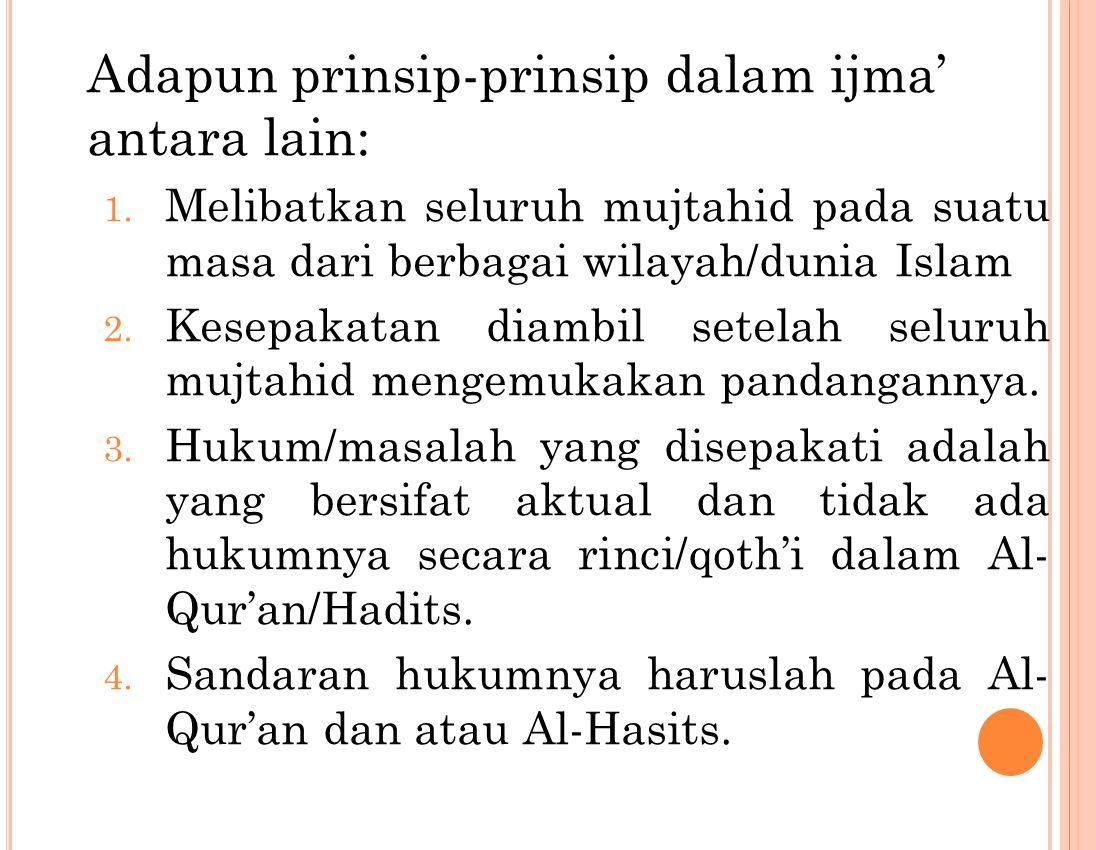 Adapun prinsip-prinsip dalam ijma' antara lain: 1.