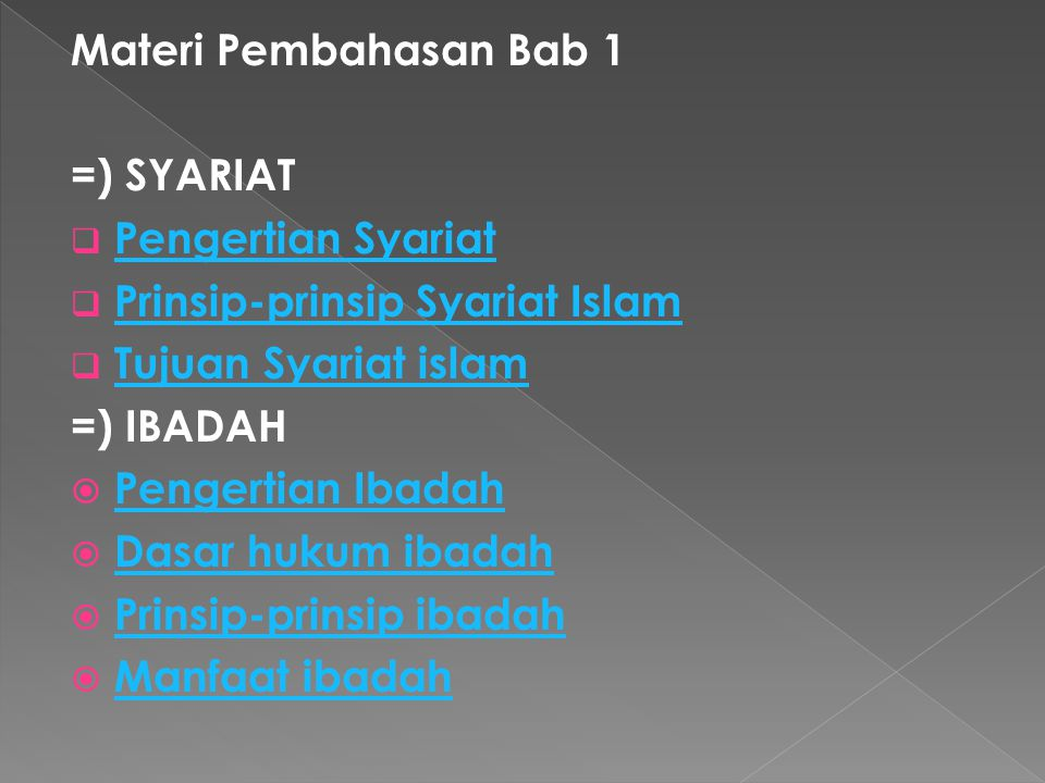 Materi Pembahasan Bab 1 =) SYARIAT  Pengertian Syariat Pengertian Syariat  Prinsip-prinsip Syariat Islam Prinsip-prinsip Syariat Islam  Tujuan Syar
