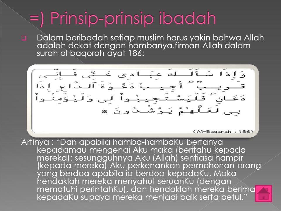""" Dalam beribadah setiap muslim harus yakin bahwa Allah adalah dekat dengan hambanya.firman Allah dalam surah al baqoroh ayat 186: Artinya : """"Dan apab"""