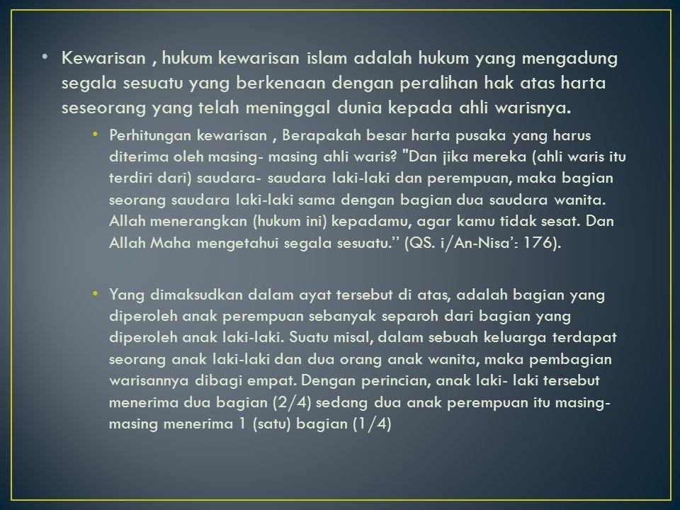 Kewarisan, hukum kewarisan islam adalah hukum yang mengadung segala sesuatu yang berkenaan dengan peralihan hak atas harta seseorang yang telah mening