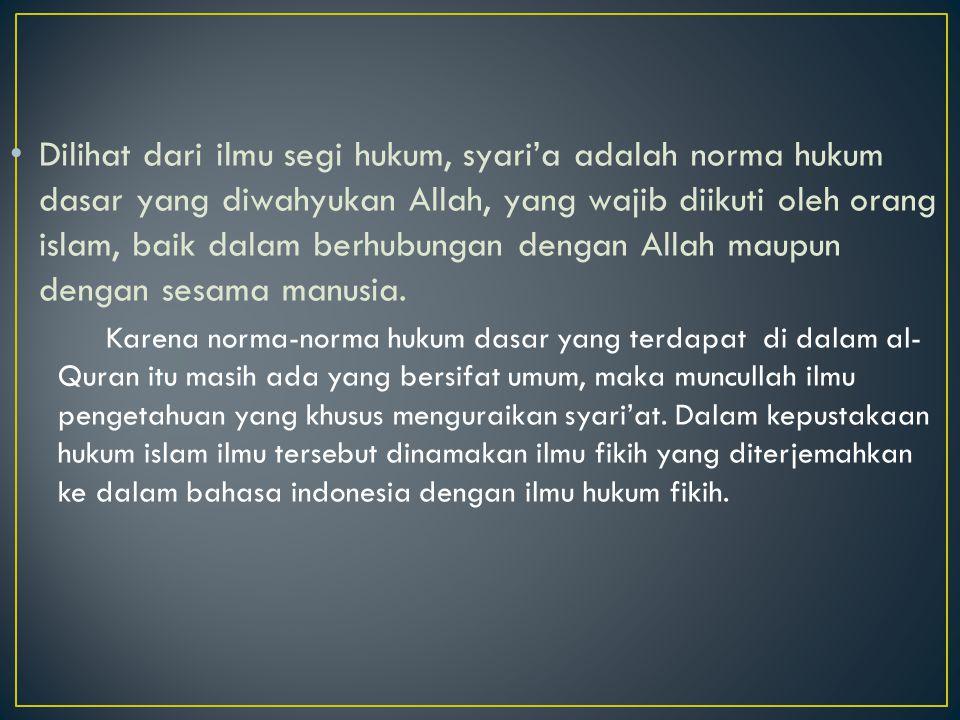 Ilmu fikih adalah ilmu yang bertugas memahami dan menguraikan norma-norma hukum dasar yang terdapat di dalam al-quran dan sunnah nabi muhammad.