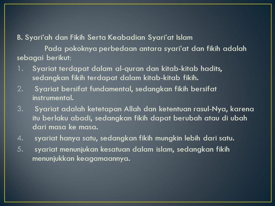 B. Syari'ah dan Fikih Serta Keabadian Syari'at Islam Pada pokoknya perbedaan antara syari'at dan fikih adalah sebagai berikut: 1.Syariat terdapat dala