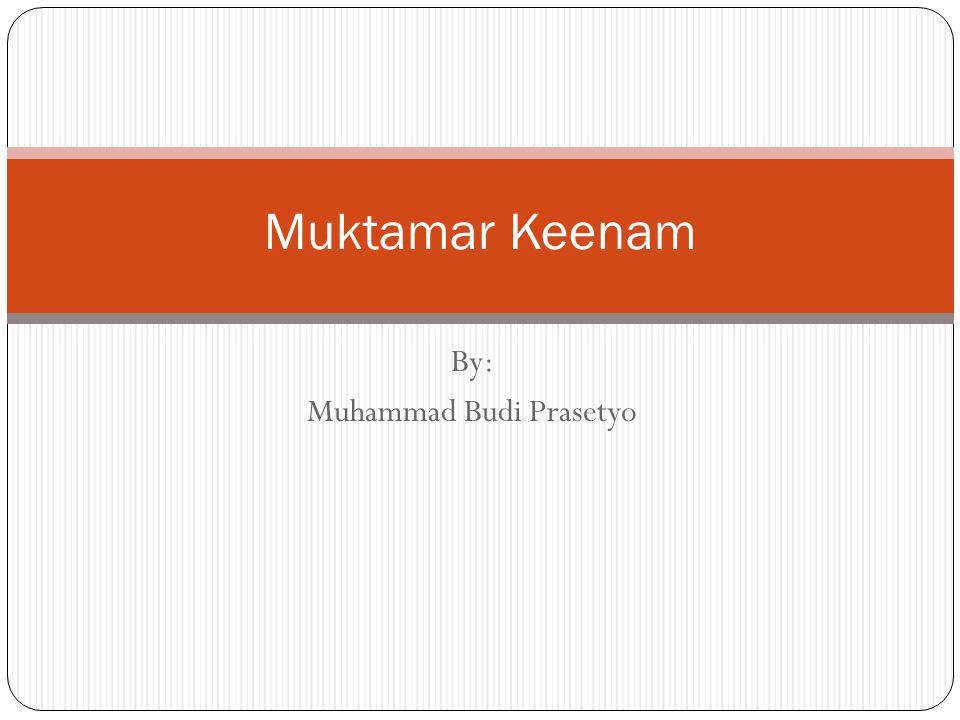 By: Muhammad Budi Prasetyo Muktamar Keenam