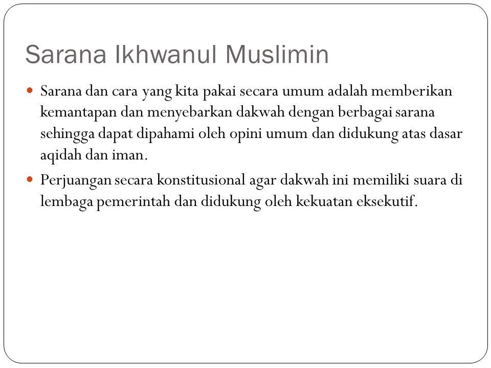 Sarana Ikhwanul Muslimin Sarana dan cara yang kita pakai secara umum adalah memberikan kemantapan dan menyebarkan dakwah dengan berbagai sarana sehing