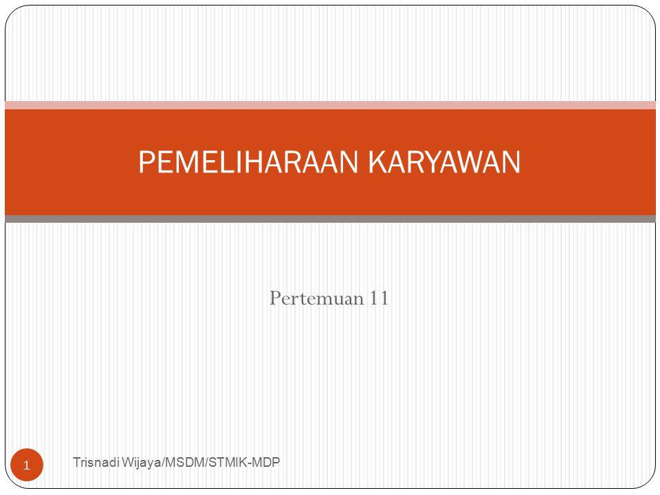 Pertemuan 11 Trisnadi Wijaya/MSDM/STMIK-MDP 1 PEMELIHARAAN KARYAWAN