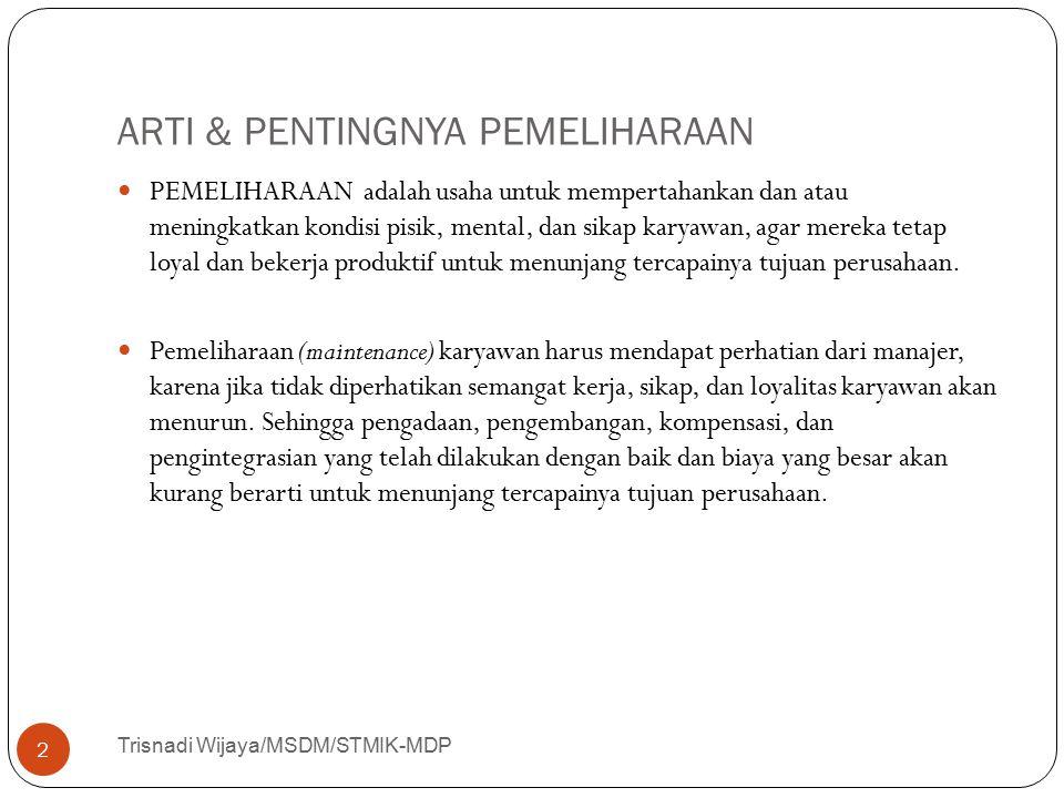 ARTI & PENTINGNYA PEMELIHARAAN Trisnadi Wijaya/MSDM/STMIK-MDP 2 PEMELIHARAAN adalah usaha untuk mempertahankan dan atau meningkatkan kondisi pisik, me