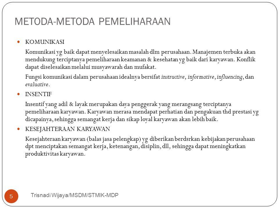 METODA-METODA PEMELIHARAAN Trisnadi Wijaya/MSDM/STMIK-MDP 5 KOMUNIKASI Komunikasi yg baik dapat menyelesaikan masalah dlm perusahaan. Manajemen terbuk